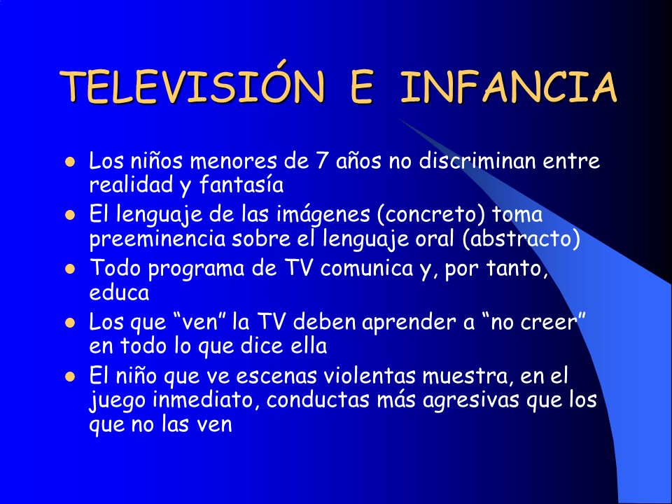 TELEVISIÓN E INFANCIA Los niños menores de 7 años no discriminan entre realidad y fantasía.