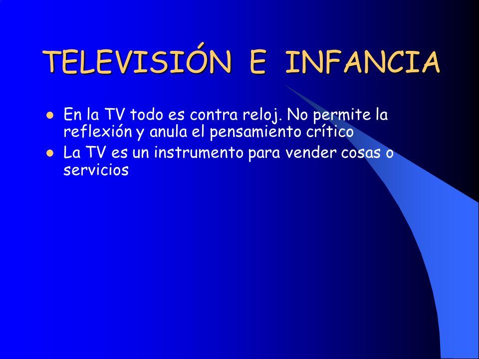 TELEVISIÓN E INFANCIA En la TV todo es contra reloj. No permite la reflexión y anula el pensamiento crítico.