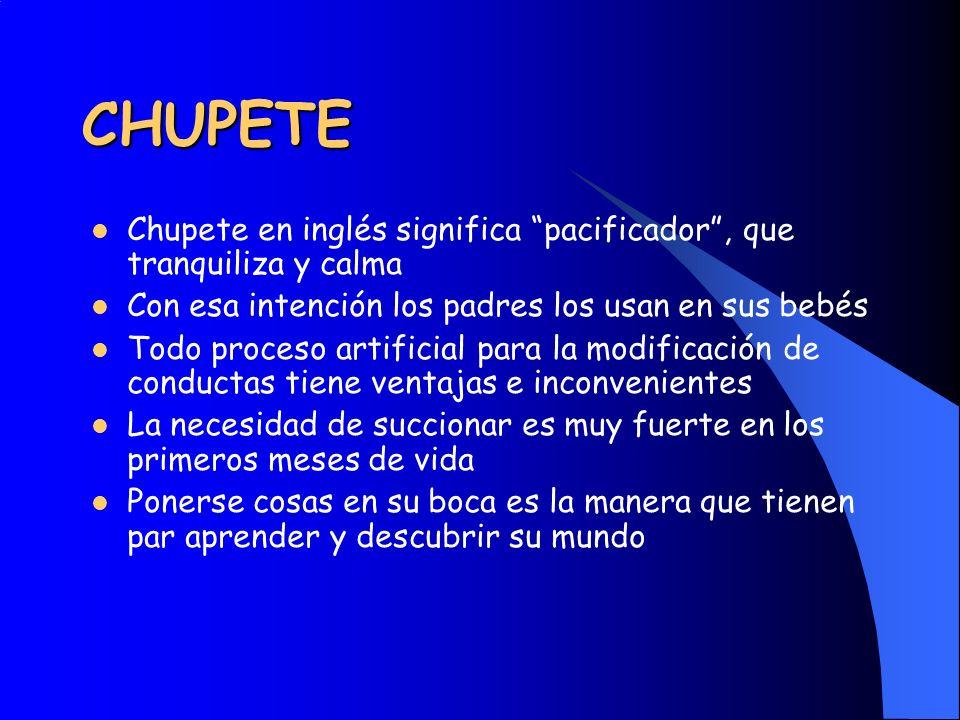 CHUPETE Chupete en inglés significa pacificador , que tranquiliza y calma. Con esa intención los padres los usan en sus bebés.