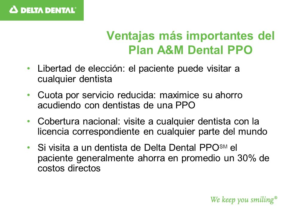 Ventajas más importantes del Plan A&M Dental PPO