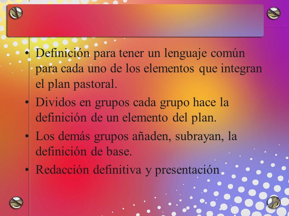 Definición para tener un lenguaje común para cada uno de los elementos que integran el plan pastoral.