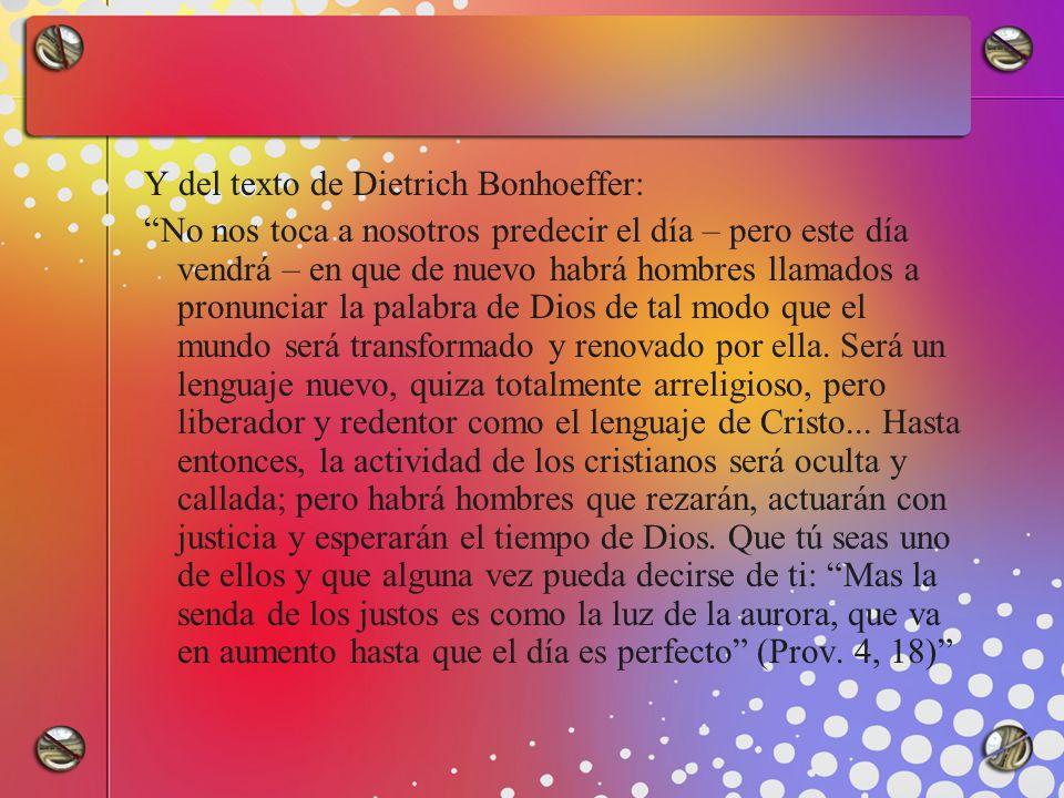 Y del texto de Dietrich Bonhoeffer:
