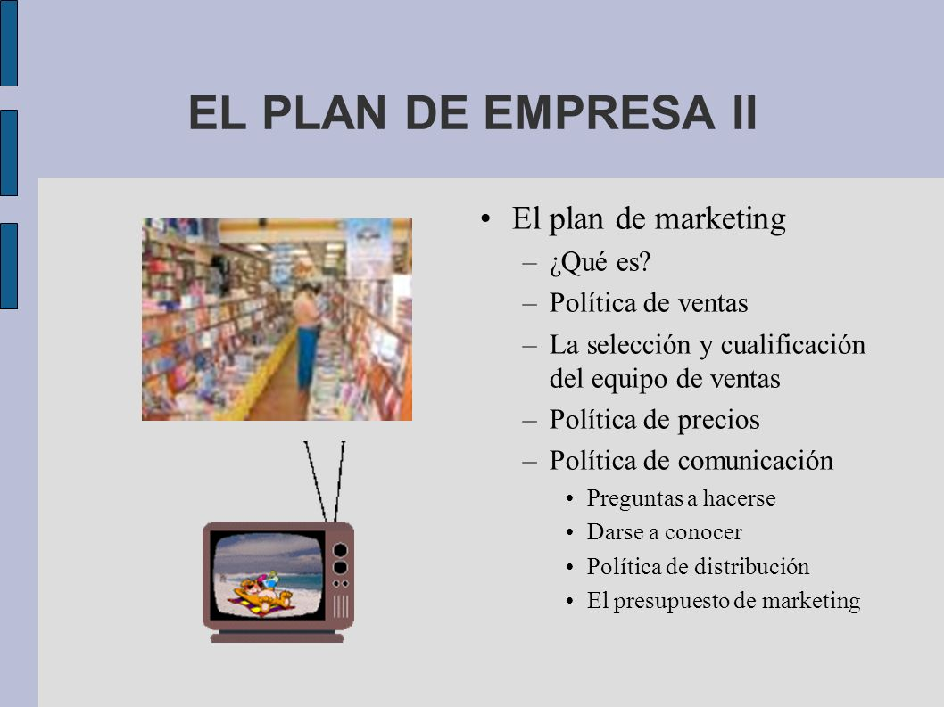 EL PLAN DE EMPRESA II El plan de marketing ¿Qué es Política de ventas