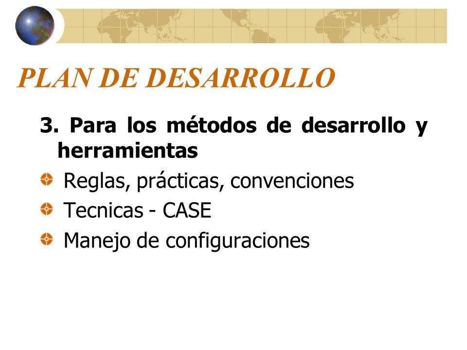 PLAN DE DESARROLLO 3. Para los métodos de desarrollo y herramientas