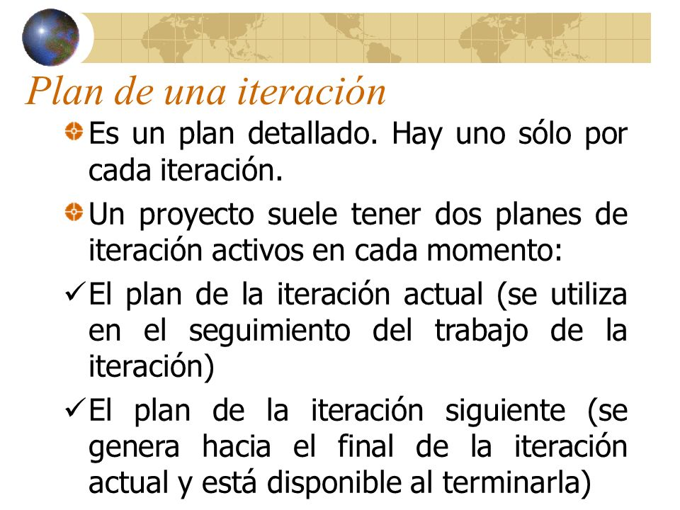 Plan de una iteración Es un plan detallado. Hay uno sólo por cada iteración.