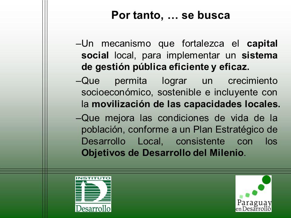 Por tanto, … se busca Un mecanismo que fortalezca el capital social local, para implementar un sistema de gestión pública eficiente y eficaz.