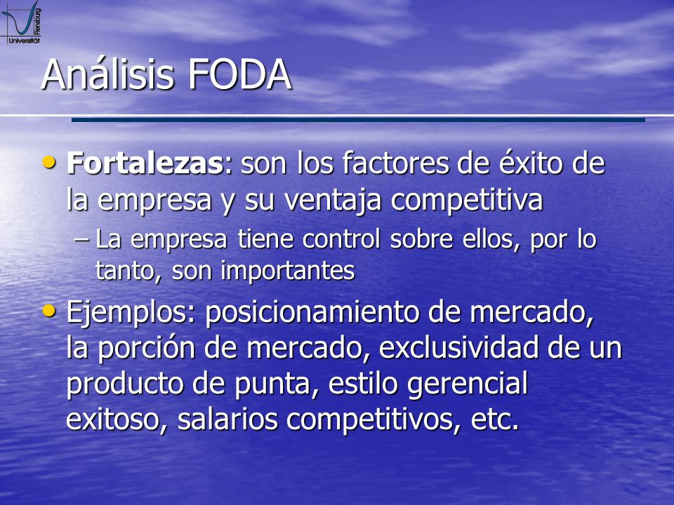 Análisis FODA Fortalezas: son los factores de éxito de la empresa y su ventaja competitiva.