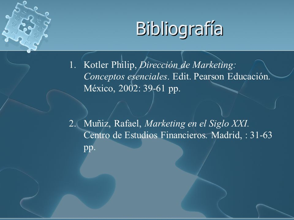 Bibliografía Kotler Philip, Dirección de Marketing: Conceptos esenciales. Edit. Pearson Educación. México, 2002: 39-61 pp.