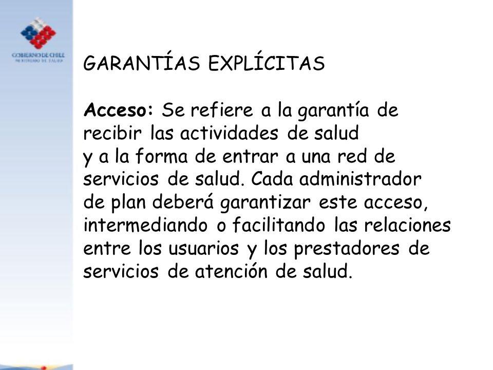 GARANTÍAS EXPLÍCITAS Acceso: Se refiere a la garantía de. recibir las actividades de salud. y a la forma de entrar a una red de.