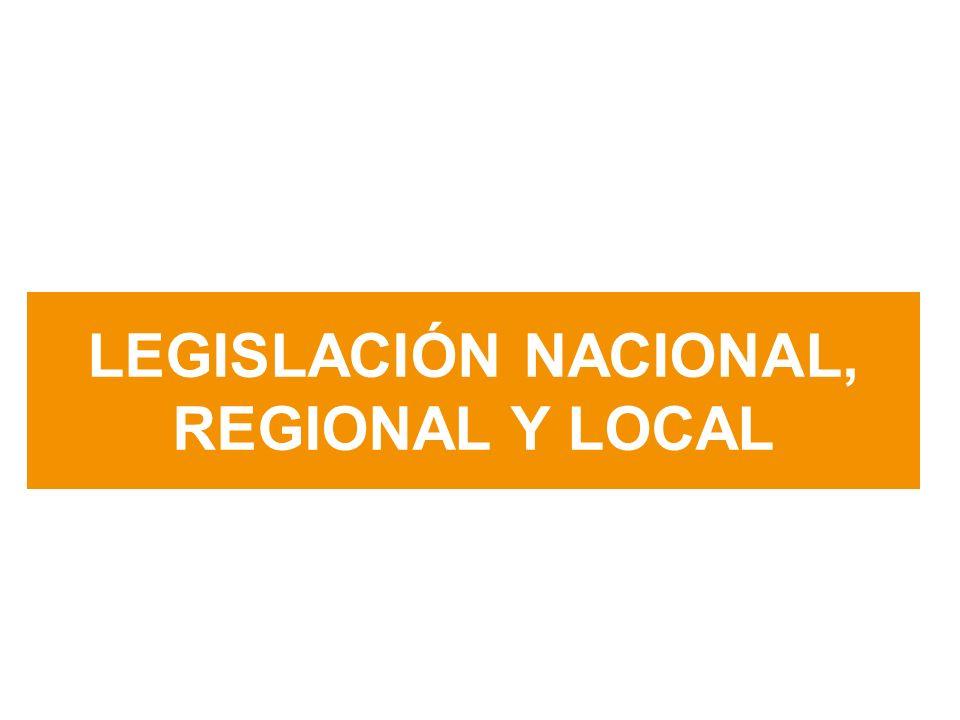 LEGISLACIÓN NACIONAL, REGIONAL Y LOCAL