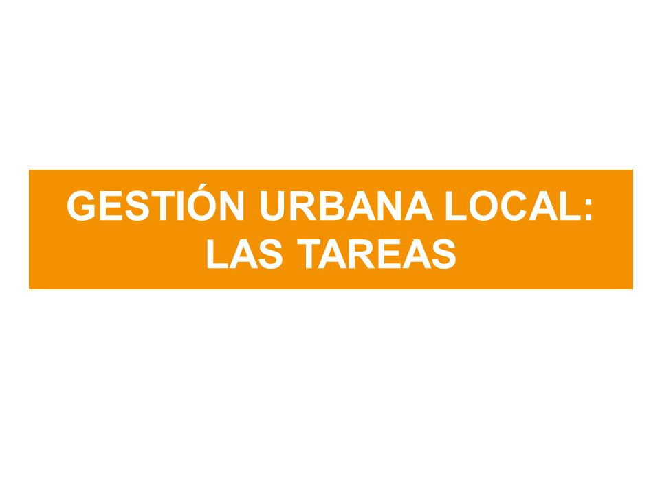 GESTIÓN URBANA LOCAL: LAS TAREAS