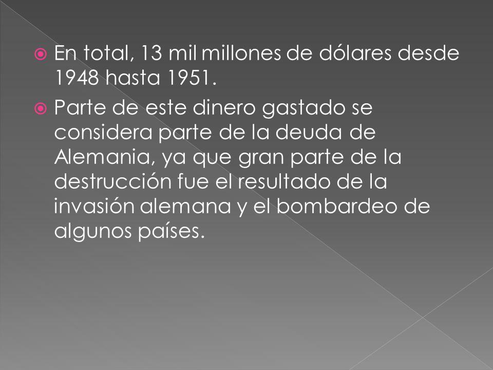 En total, 13 mil millones de dólares desde 1948 hasta 1951.