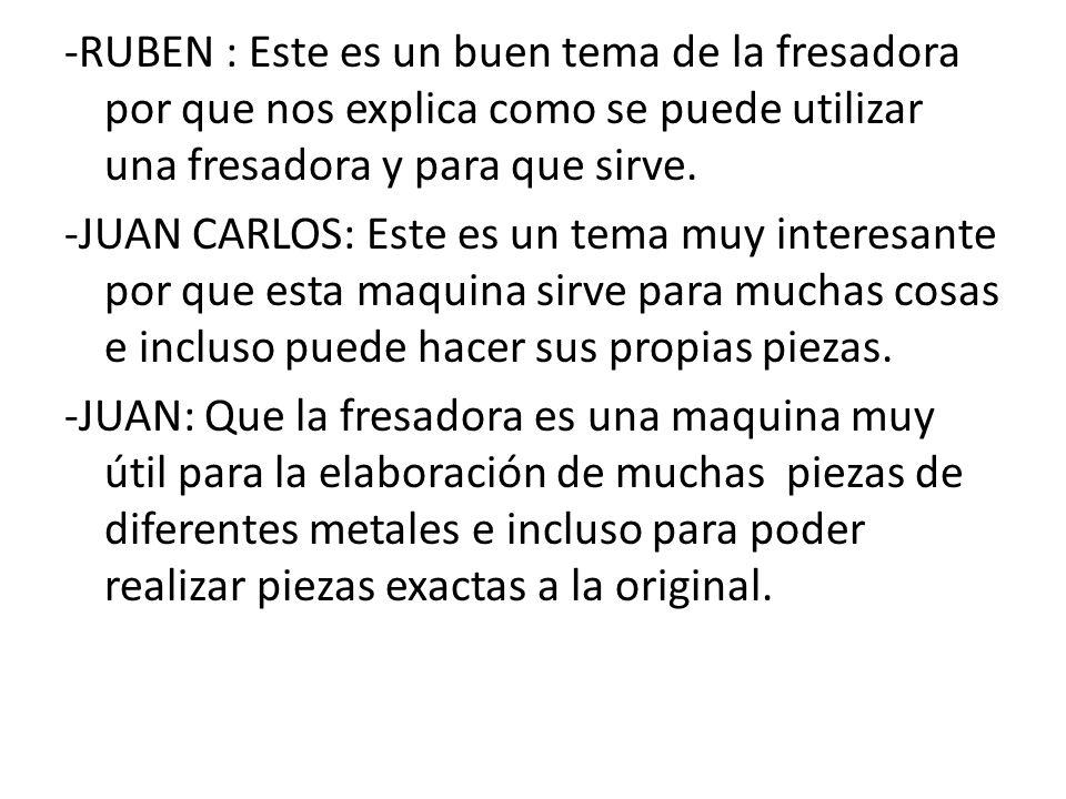 -RUBEN : Este es un buen tema de la fresadora por que nos explica como se puede utilizar una fresadora y para que sirve.