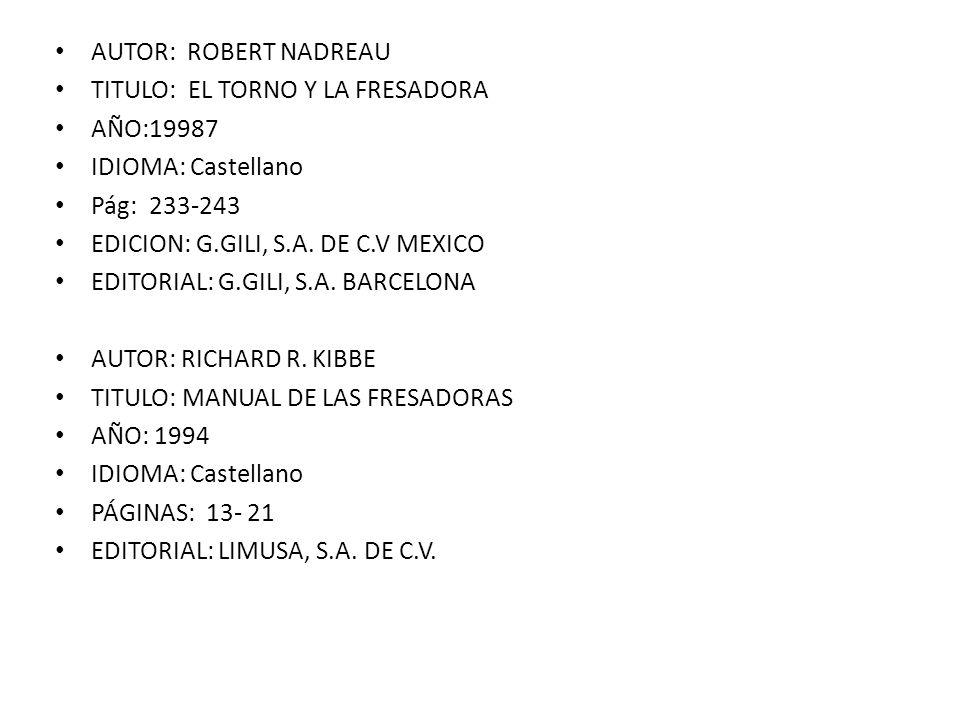 AUTOR: ROBERT NADREAU TITULO: EL TORNO Y LA FRESADORA. AÑO:19987. IDIOMA: Castellano. Pág: 233-243.