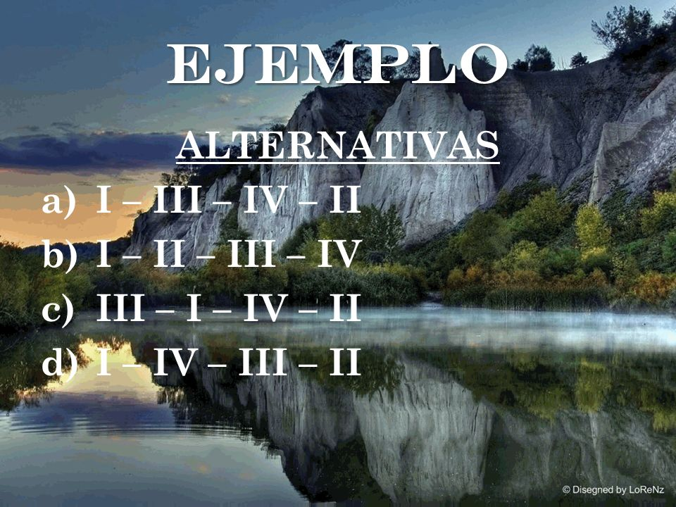 ejemplo ALTERNATIVAS I – III – IV – II I – II – III – IV