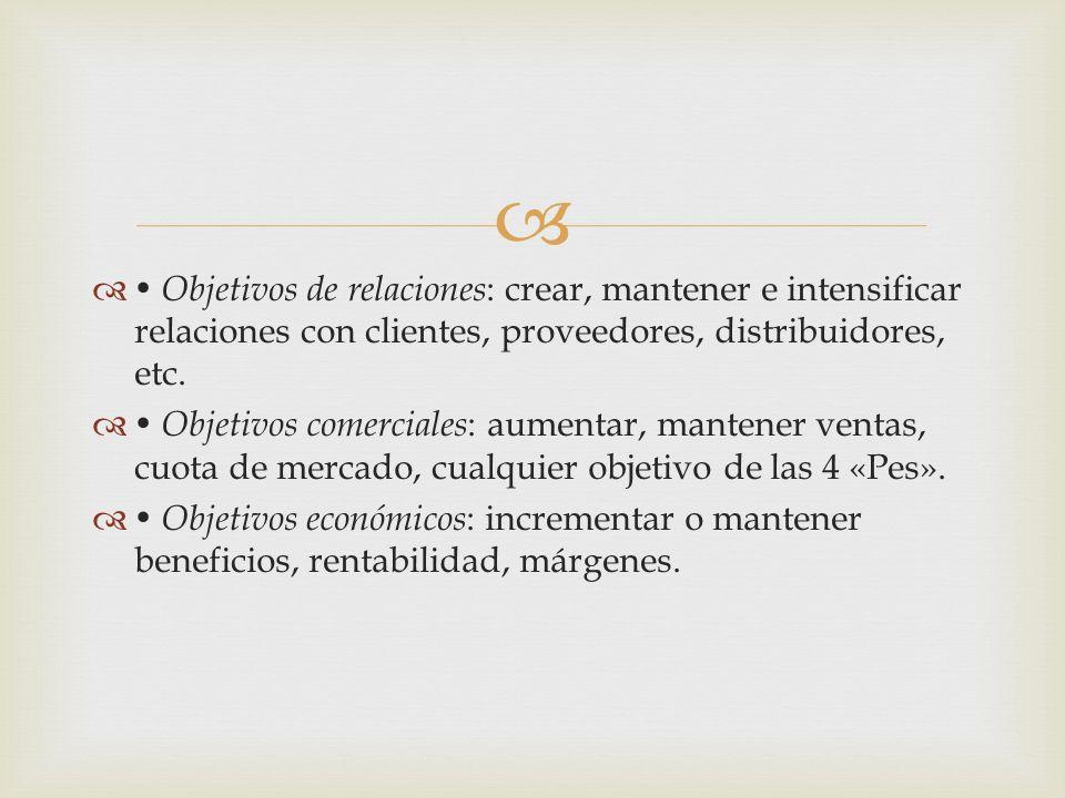 • Objetivos de relaciones: crear, mantener e intensificar relaciones con clientes, proveedores, distribuidores, etc.