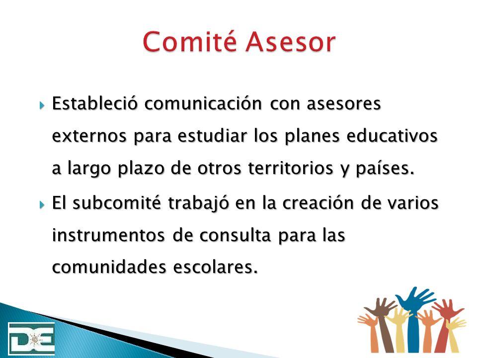 Comité Asesor Estableció comunicación con asesores externos para estudiar los planes educativos a largo plazo de otros territorios y países.