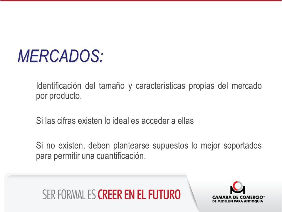 MERCADOS: Identificación del tamaño y características propias del mercado por producto. Si las cifras existen lo ideal es acceder a ellas.