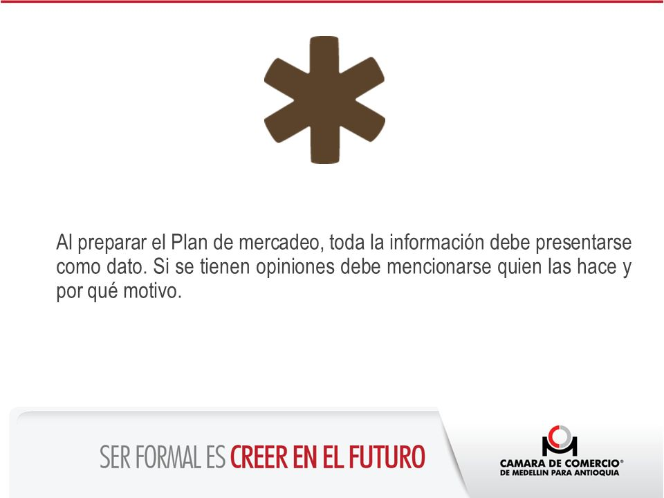 Al preparar el Plan de mercadeo, toda la información debe presentarse como dato.