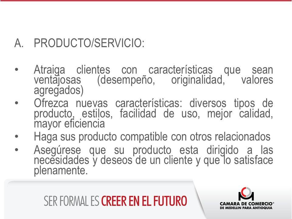 PRODUCTO/SERVICIO: Atraiga clientes con características que sean ventajosas (desempeño, originalidad, valores agregados)