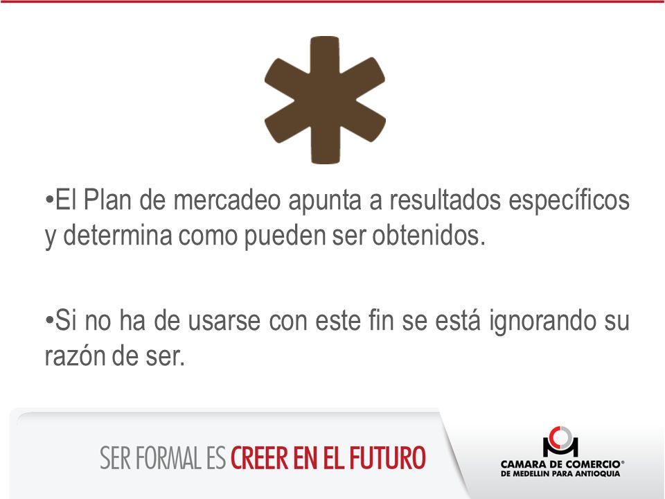 El Plan de mercadeo apunta a resultados específicos y determina como pueden ser obtenidos.