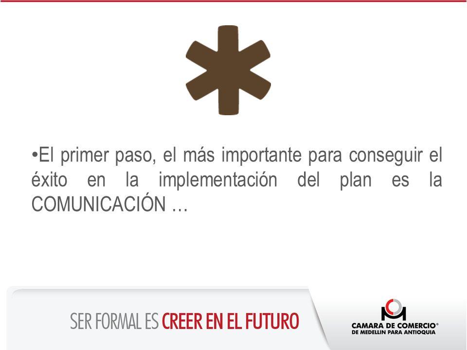 El primer paso, el más importante para conseguir el éxito en la implementación del plan es la COMUNICACIÓN …