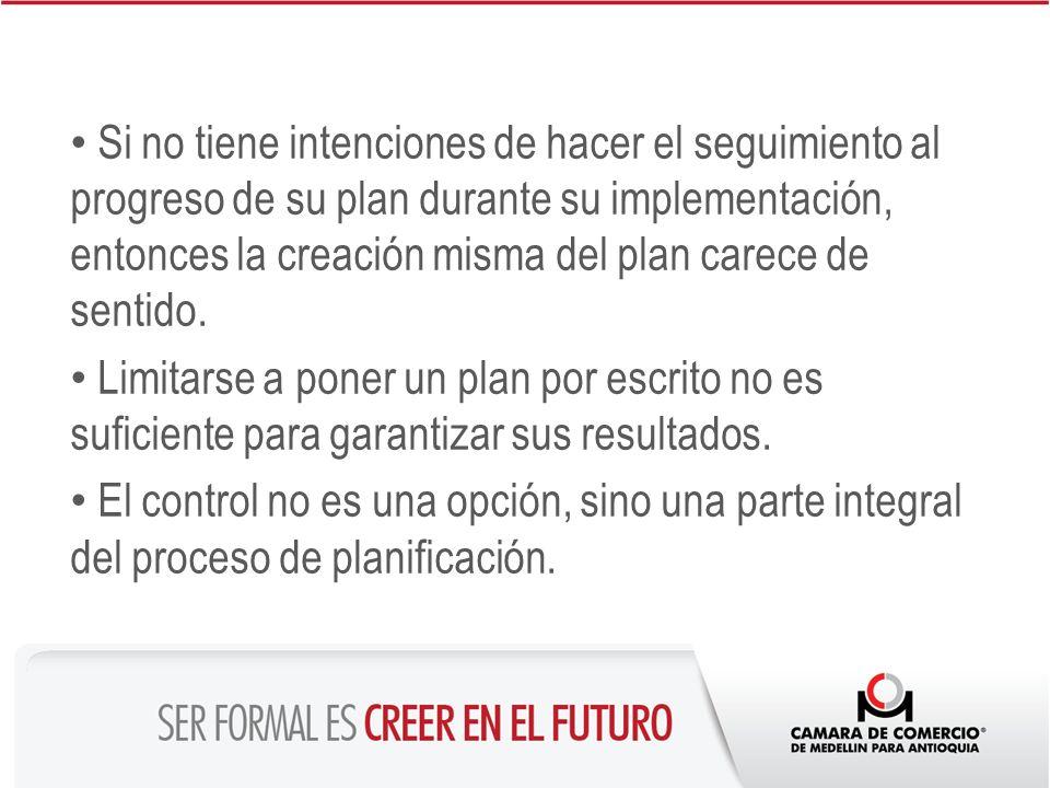Si no tiene intenciones de hacer el seguimiento al progreso de su plan durante su implementación, entonces la creación misma del plan carece de sentido.