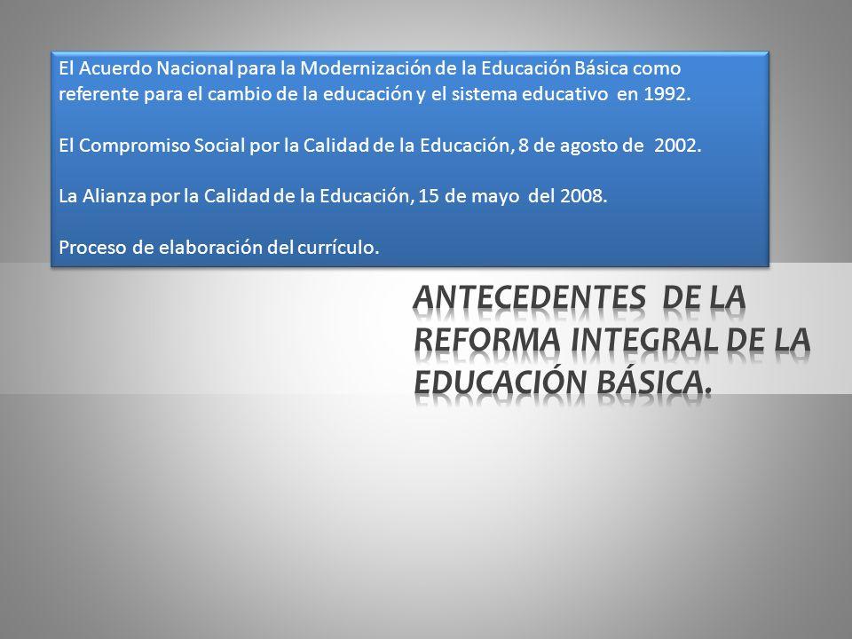 ANTECEDENTES DE LA REFORMA INTEGRAL DE LA EDUCACIÓN BÁSICA.