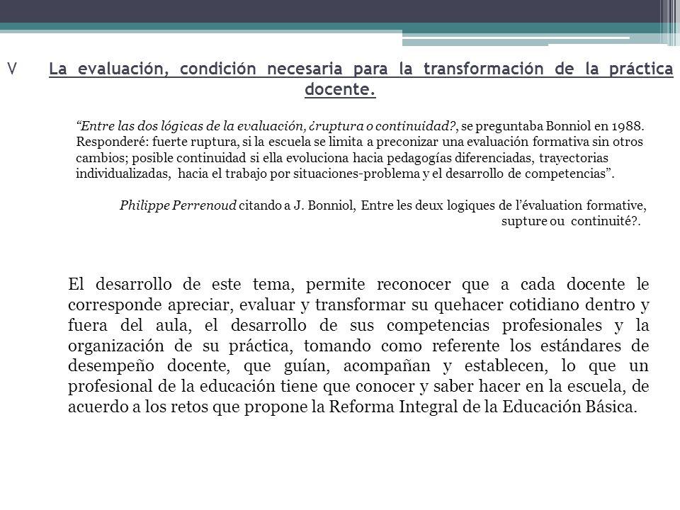 V La evaluación, condición necesaria para la transformación de la práctica docente.
