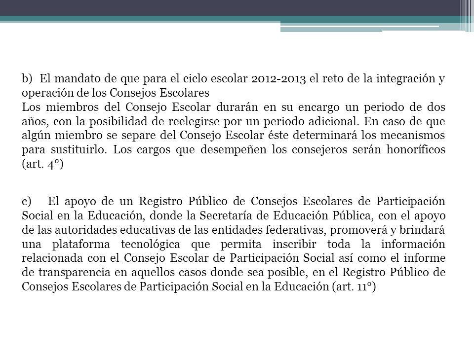 b) El mandato de que para el ciclo escolar 2012-2013 el reto de la integración y operación de los Consejos Escolares