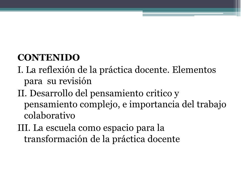 CONTENIDO I. La reflexión de la práctica docente. Elementos para su revisión.