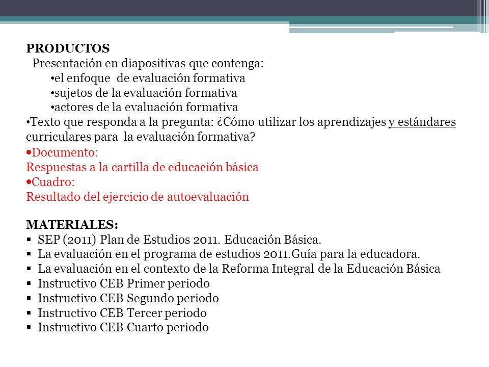 PRODUCTOS Presentación en diapositivas que contenga: el enfoque de evaluación formativa. sujetos de la evaluación formativa.