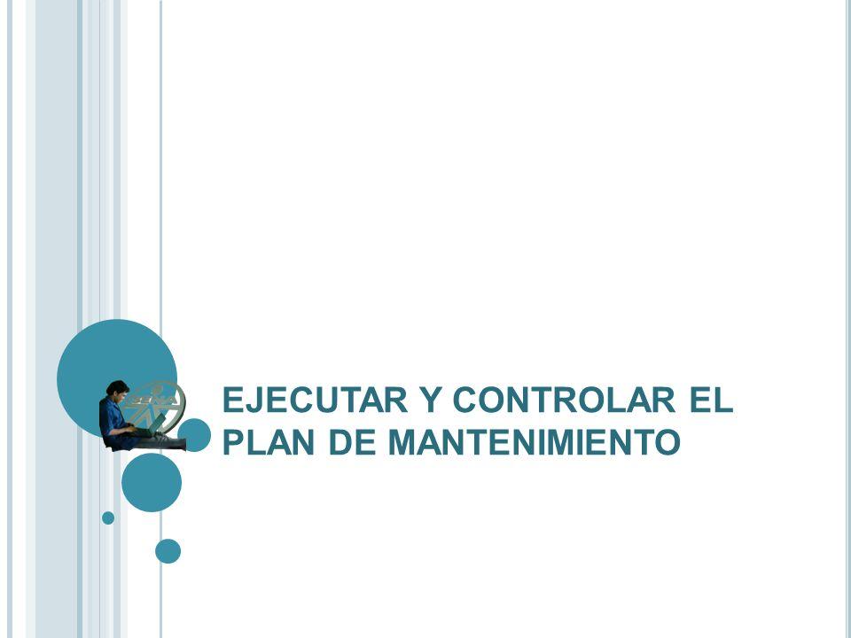EJECUTAR Y CONTROLAR EL PLAN DE MANTENIMIENTO