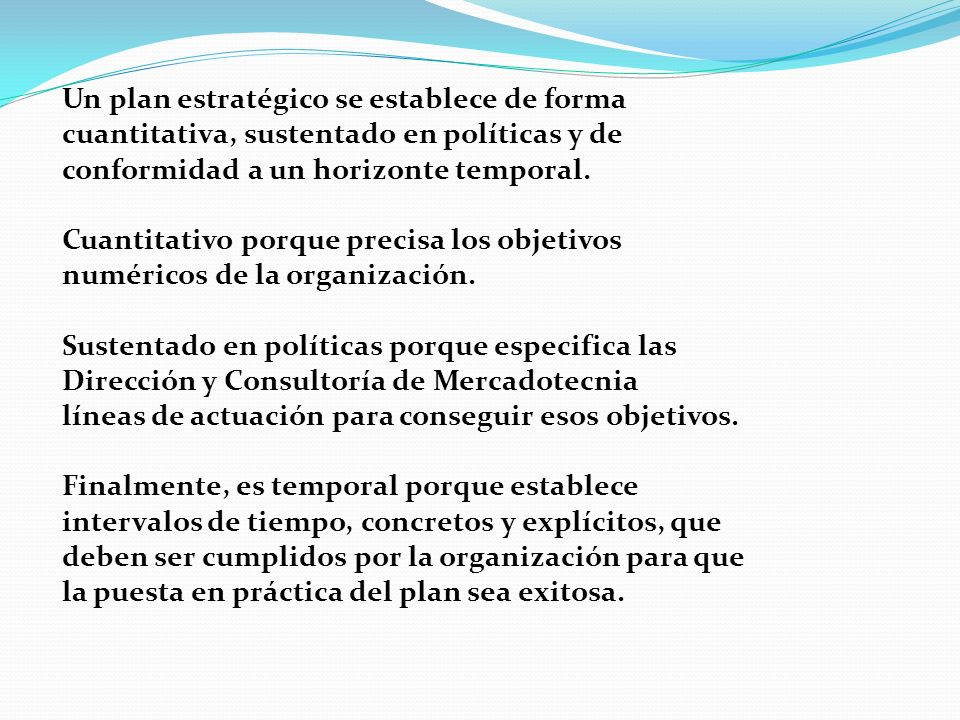 Un plan estratégico se establece de forma cuantitativa, sustentado en políticas y de conformidad a un horizonte temporal.