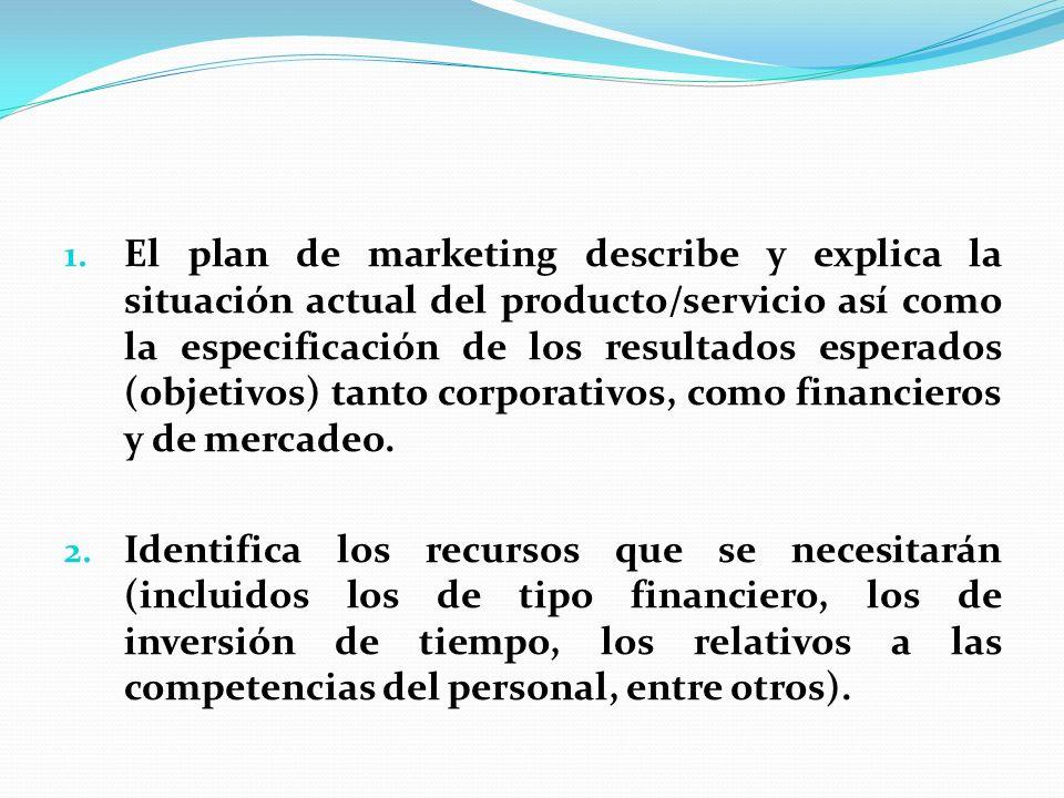 El plan de marketing describe y explica la situación actual del producto/servicio así como la especificación de los resultados esperados (objetivos) tanto corporativos, como financieros y de mercadeo.