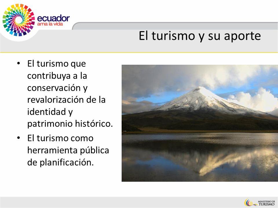 El turismo y su aporte El turismo que contribuya a la conservación y revalorización de la identidad y patrimonio histórico.