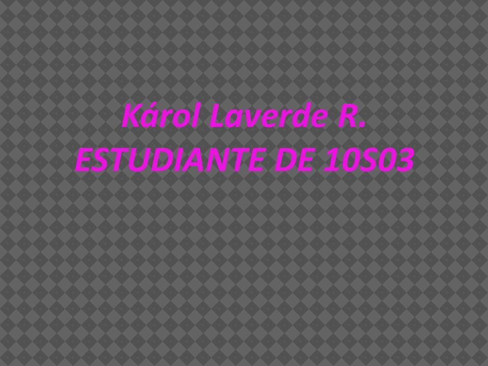 Károl Laverde R. ESTUDIANTE DE 10S03