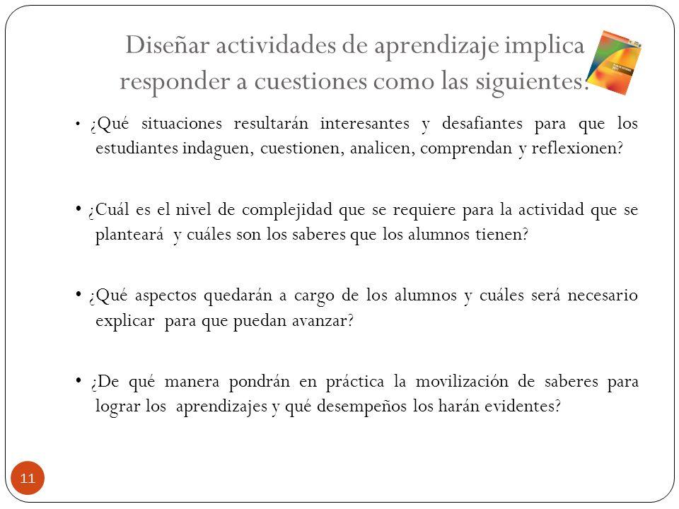 Diseñar actividades de aprendizaje implica responder a cuestiones como las siguientes: