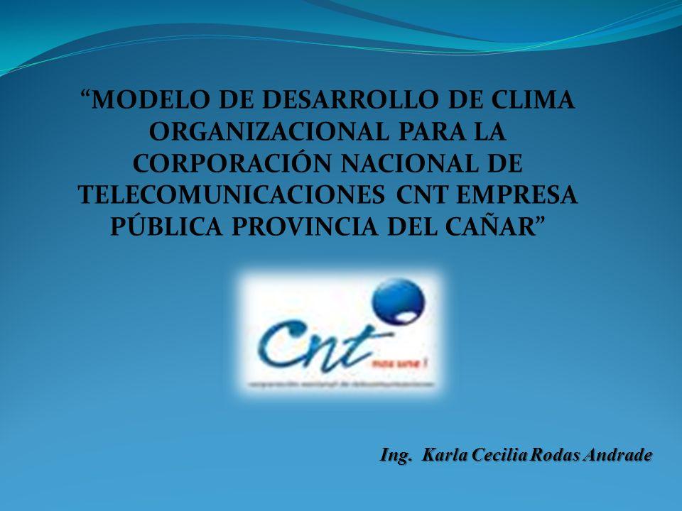 MODELO DE DESARROLLO DE CLIMA ORGANIZACIONAL PARA LA CORPORACIÓN NACIONAL DE TELECOMUNICACIONES CNT EMPRESA PÚBLICA PROVINCIA DEL CAÑAR