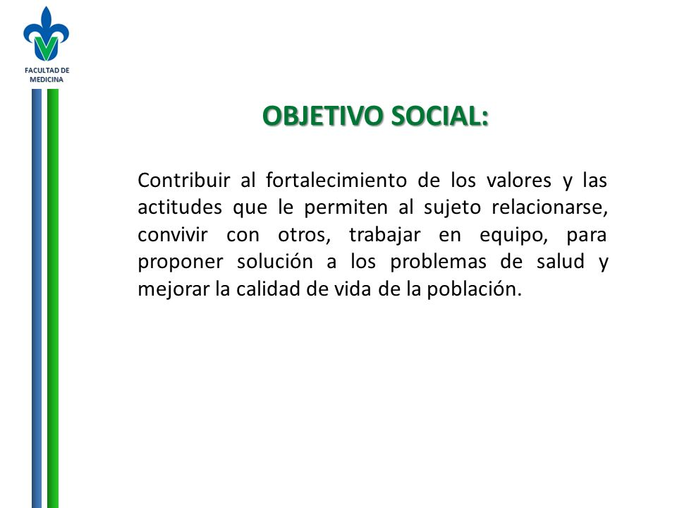 FACULTAD DE MEDICINA OBJETIVO SOCIAL: