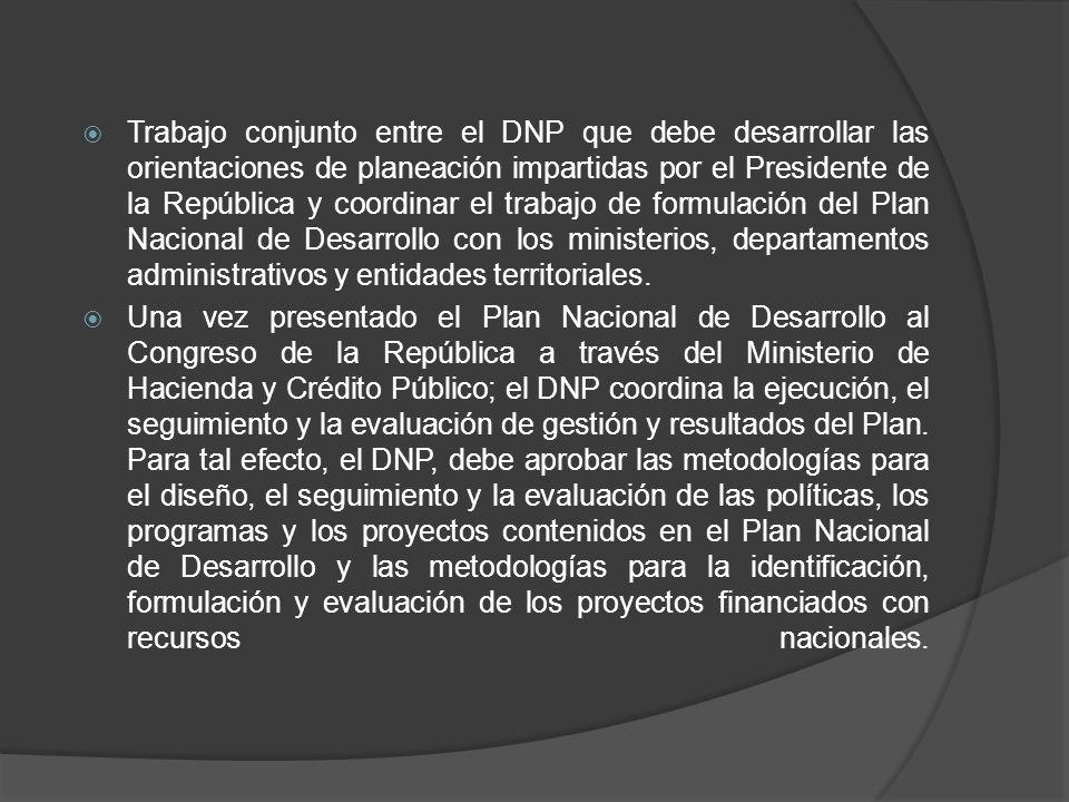 Trabajo conjunto entre el DNP que debe desarrollar las orientaciones de planeación impartidas por el Presidente de la República y coordinar el trabajo de formulación del Plan Nacional de Desarrollo con los ministerios, departamentos administrativos y entidades territoriales.