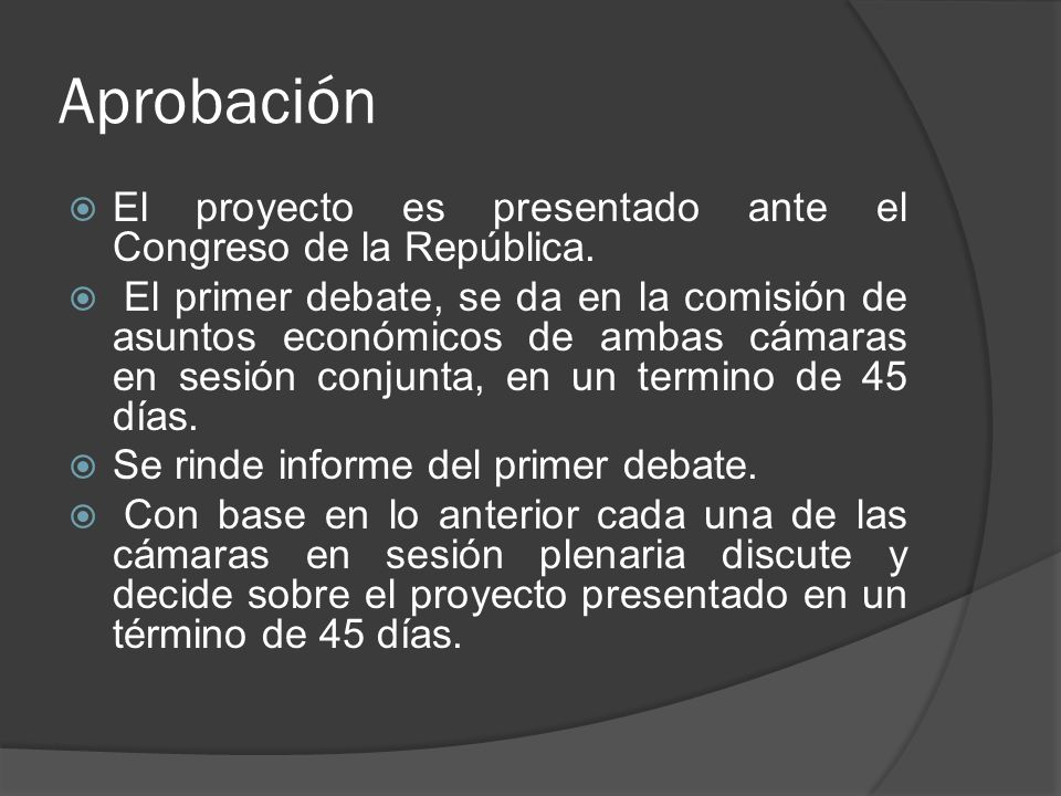 Aprobación El proyecto es presentado ante el Congreso de la República.