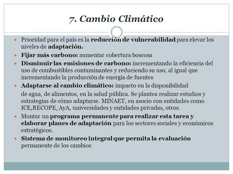 7. Cambio Climático Prioridad para el país es la reducción de vulnerabilidad para elevar los niveles de adaptación.