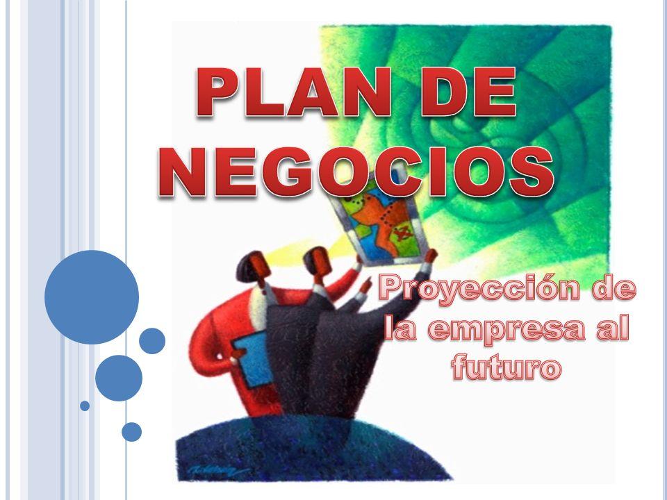 PLAN DE NEGOCIOS Proyección de la empresa al futuro