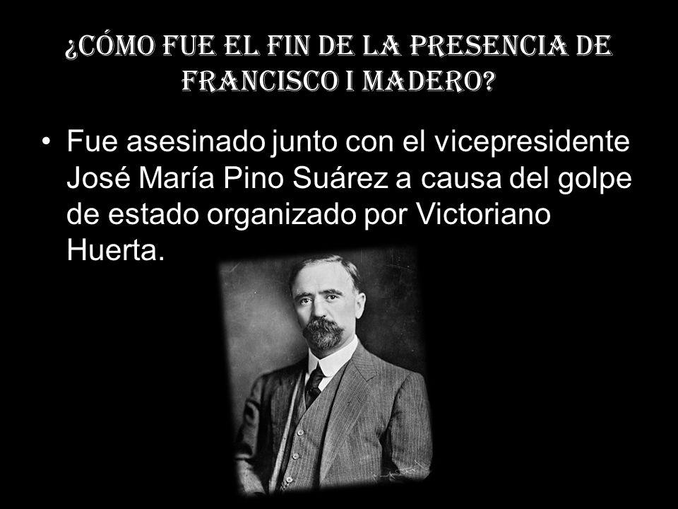 ¿Cómo fue el fin de la presencia de Francisco I madero