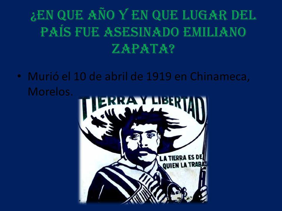 ¿En que año y en que lugar del país fue asesinado Emiliano Zapata