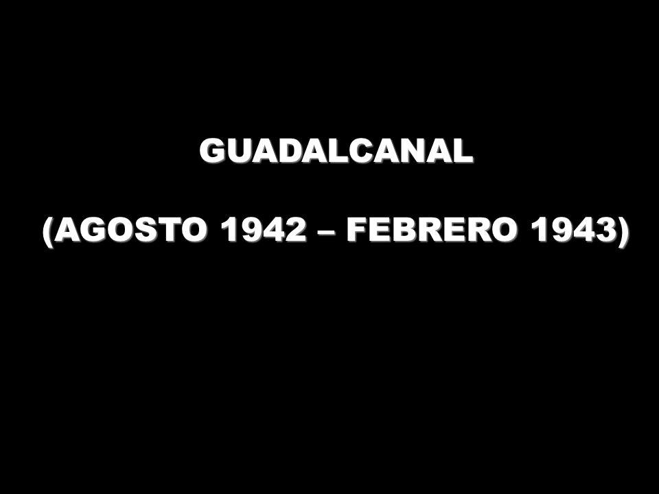 GUADALCANAL (AGOSTO 1942 – FEBRERO 1943)