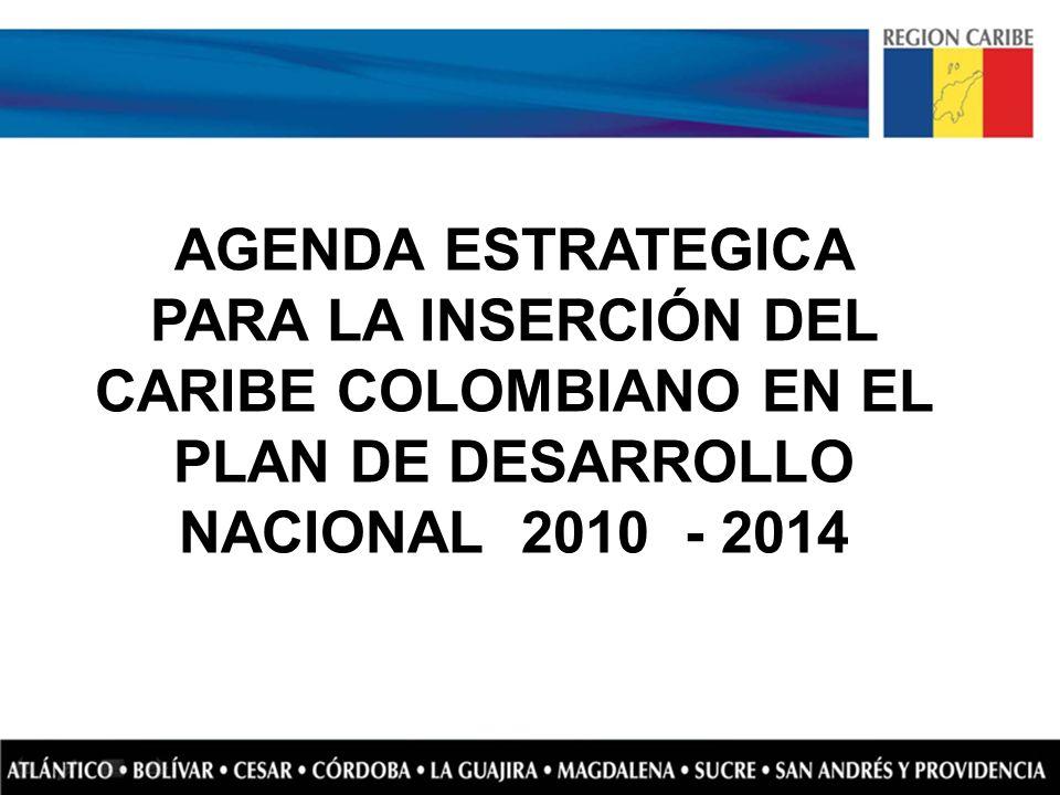 AGENDA ESTRATEGICA PARA LA INSERCIÓN DEL CARIBE COLOMBIANO EN EL PLAN DE DESARROLLO NACIONAL 2010 - 2014