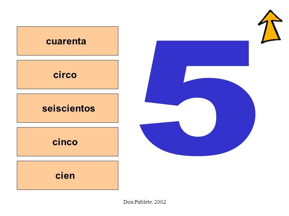 cuarenta 5 circo seiscientos cinco cien Don Pablete. 2002