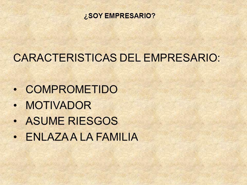 CARACTERISTICAS DEL EMPRESARIO: COMPROMETIDO MOTIVADOR ASUME RIESGOS